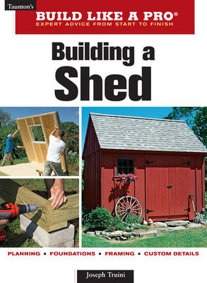 Building a Shed - Build Like a Pro - Expert Advice from Start to Finish (Paperback)