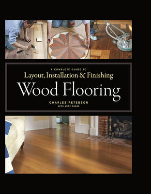 Wood Flooring: A Complete Guide to Layout, Installation and Finishing (Hardback)
