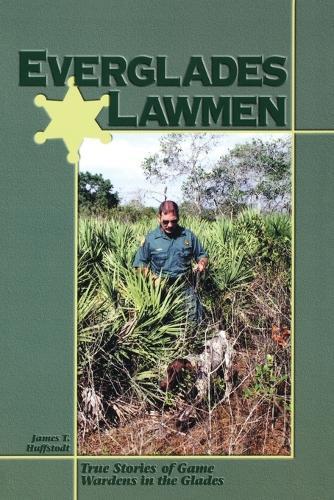 Everglades Lawmen: True Stories of Game Wardens in the Glades (Paperback)