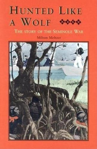 Hunted Like a Wolf: The Story of the Seminole War (Hardback)