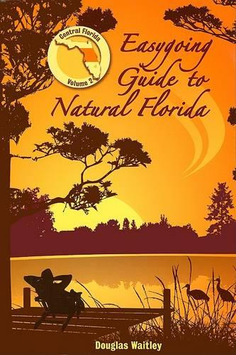 Easygoing Guide to Natural Florida: Central Florida - Easygoing Guide to Natural Florida Volume 2 (Paperback)