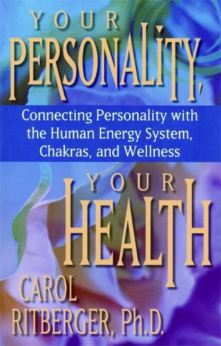 Your Personality, Your Health: Connecting Personality with the Human Energy System, Chakras, and Wellness (Paperback)