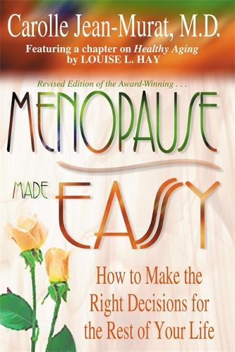Menopause Made Easy: How to Make the Right Decisions for the Rest of Your Life (Paperback)