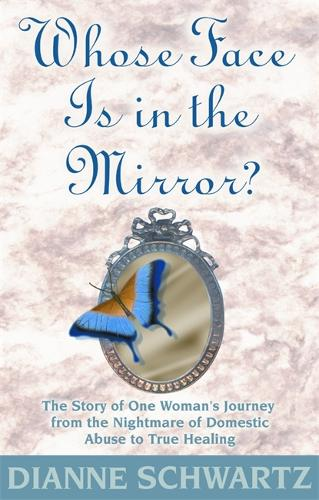 Whose Face Is in the Mirror?: The Story of One Woman's Journey from the Nightmare of Domestic Abuse to True Healing (Paperback)