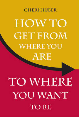 How To Get From Where You Are To Where You Want To Be (Paperback)