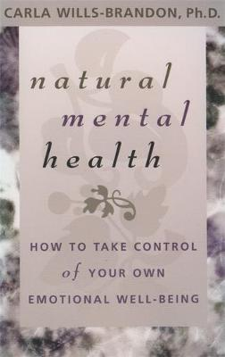 Natural Mental Health: How to Take Control of Your Own Emotional Well-being (Paperback)