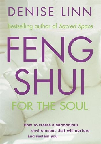 Feng Shui for the Soul: How to Create a Harmonious Environment That Will Nurture and Sustain You (Paperback)