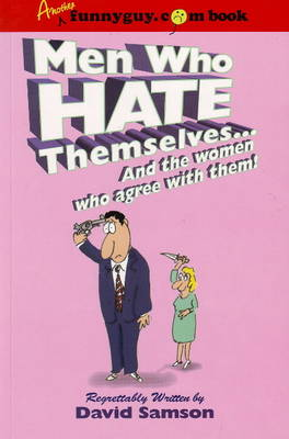Men Who Hate Themselves: ... & the Women Who Agree with Them! (Paperback)