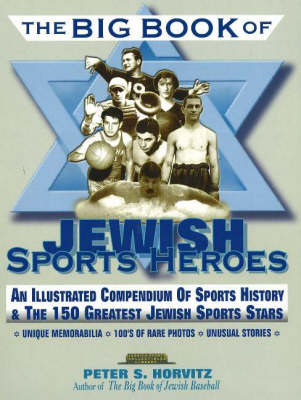 The Big Book of Jewish Sports Heroes: An Illustrated Compendium of Sports History and the 150 Greatest Jewish Sports Stars (Paperback)