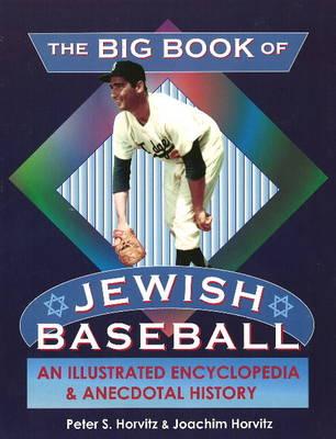 The Big Book of Jewish Baseball: An Illustrated Encyclopedia of Anecdotal History (Paperback)