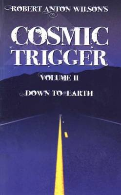 Cosmic Trigger: Volume 2: Down to Earth - 2nd Revised Edition (Paperback)