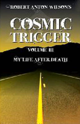 Cosmic Trigger: Volume 3: My Life After Death (Paperback)