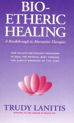 Bio-Etheric Healing: A Breakthrough in Alternative Therapies (Paperback)
