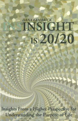 Insight is 20/20: Insights from a Higher Perspective for Understanding the Purpose of Life (Paperback)