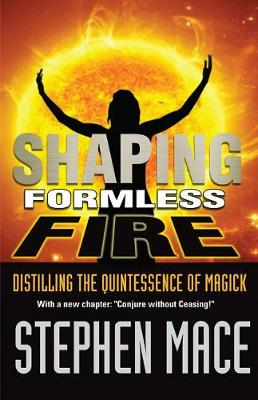 Shaping Formless Fire: Distilling the Quintessence of Magick (Paperback)