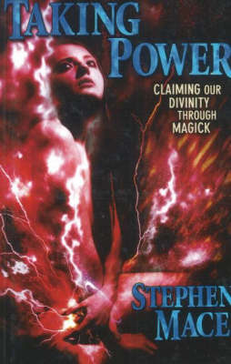 Taking Power: Claiming Our Divinity Through Magick (Paperback)