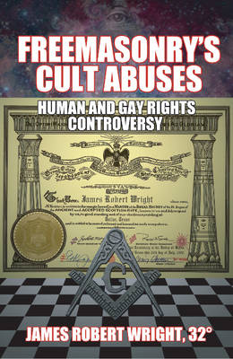 Freemasonry's Cult Abuses: Human & Gay Rights Controversy (Paperback)