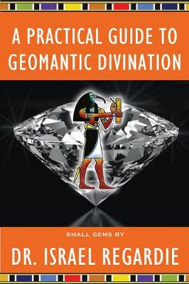 A Practical Guide to Geomantic Divination (Paperback)
