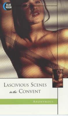 Lascivious Scenes in the Convent (Paperback)