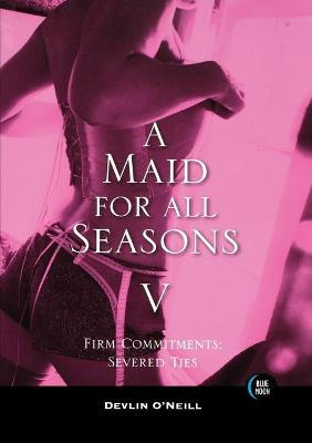 A Maid for All Seasons, Volume 5: Firm Commitments: Severed Ties (Paperback)