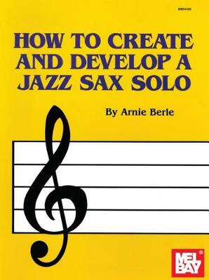 How to Create and Develop a Jazz Sax Solo (Book)