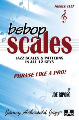 Bebop Scales (Treble Clef Instruments): Jazz Scales And Patterns In All 12 (Sheet music)