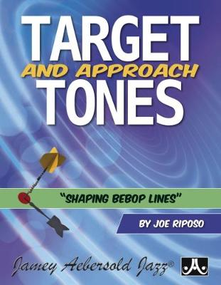 Target and Approach Tones: Shaping Bebop Lines (Paperback)