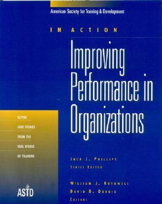Improving Performance in Organizations: Eleven Case Studies from the Real World of Training - In Action Case Study Series (Paperback)