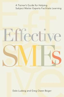 Effective SMEs: A Trainer's Guide for Helping Subject Matter Experts Facilitate Learning (Paperback)