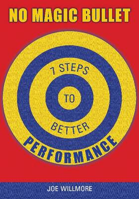 No Magic Bullet: Seven Steps to Better Performance (Paperback)