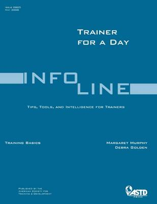 Trainer for a Day: Tips, Tools and Intelligence for Trainers - ASTD Training Basics Series