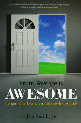 From Average to Awesome: Lessons for Living an Extraordinary Life (Paperback)