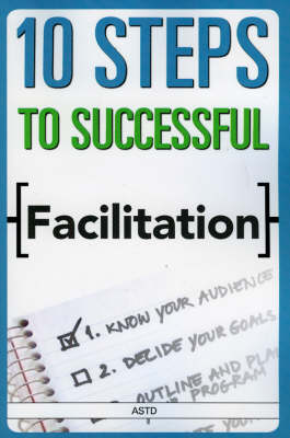 10 Steps to Successful Facilitation - ASTD's 10 Steps Series (Paperback)