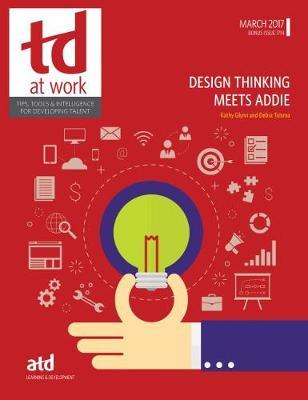 Design Thinking Meets ADDIE - TD at Work (formerly Infoline) (Paperback)
