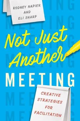 Not Just Another Meeting: Creative Strategies for Facilitation (Paperback)