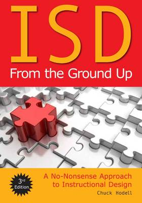 ISD from the Ground Up: A No-Nonsense Approach to Instructional Design (Paperback)