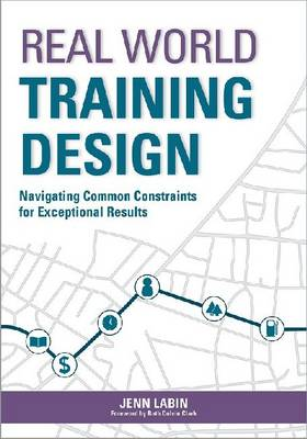 Real World Training Design: Navigating Common Constraints for Exceptional Results (Paperback)