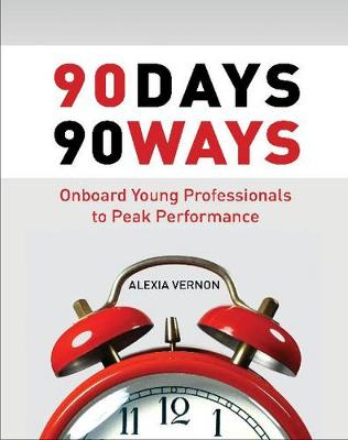 90 Days, 90 Ways: Onboard Young Professionals to Peak Performance (Paperback)