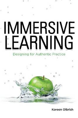 Immersive Learning: Designing for Authentic Practice (Paperback)