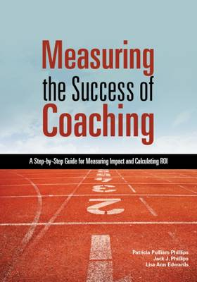 Measuring the Success of Coaching: A Step-by-Step Guide for Measuring Impact and Calculating ROI (Paperback)