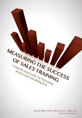 Measuring the Success of Sales Training: A Step-by-Step Guide for Measuring Impact and Calculating ROI (Paperback)
