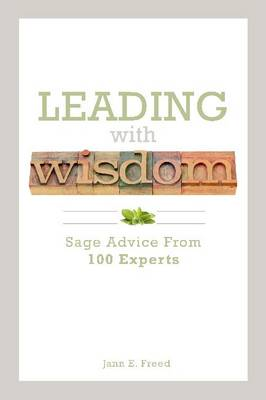 Leading With Wisdom: Sage Advice from 100 Experts (Paperback)