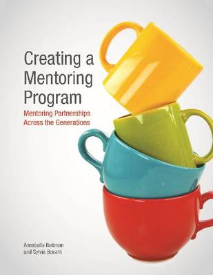 Creating a Mentoring Program: Mentoring Partnerships Across the Generations (Paperback)