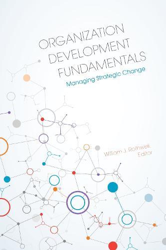 Organization Development Fundamentals: Managing Strategic Change (Paperback)
