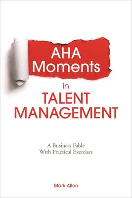 AHA Moments in Talent Management: A Business Fable with Practical Exercises (Paperback)