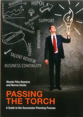 Passing the Torch: A Guide to the Succession Planning Process (Paperback)