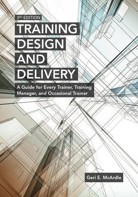 Training Design and Delivery: A Guide for Every Trainer, Training Manager, and Occasional Trainer (Paperback)