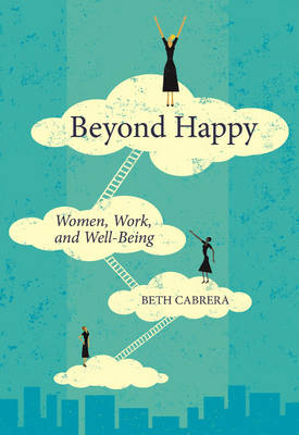 Beyond Happy: Women, Work, and Well-Being (Paperback)