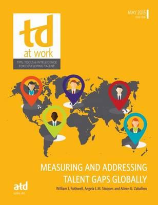 Measuring and Addressing Talent Gaps Globally - TD at Work (formerly Infoline) (Paperback)