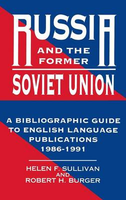 Russia and the Former Soviet Union: A Bibliographic Guide to English Language Publications, 1986-1991 (Hardback)